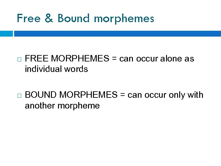 Free & Bound morphemes FREE MORPHEMES = can occur alone as individual words BOUND
