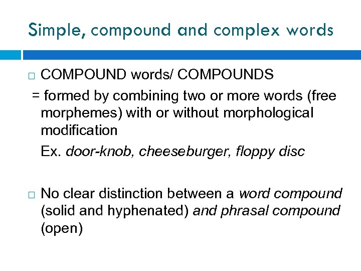 Simple, compound and complex words COMPOUND words/ COMPOUNDS = formed by combining two or