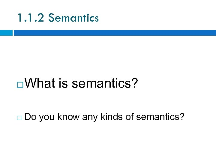1. 1. 2 Semantics What is semantics? Do you know any kinds of semantics?