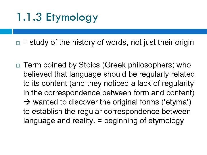 1. 1. 3 Etymology = study of the history of words, not just their