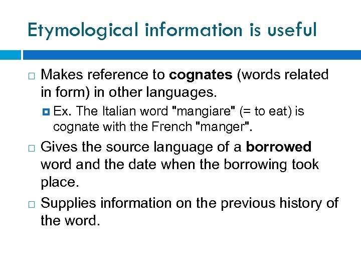 Etymological information is useful Makes reference to cognates (words related in form) in other