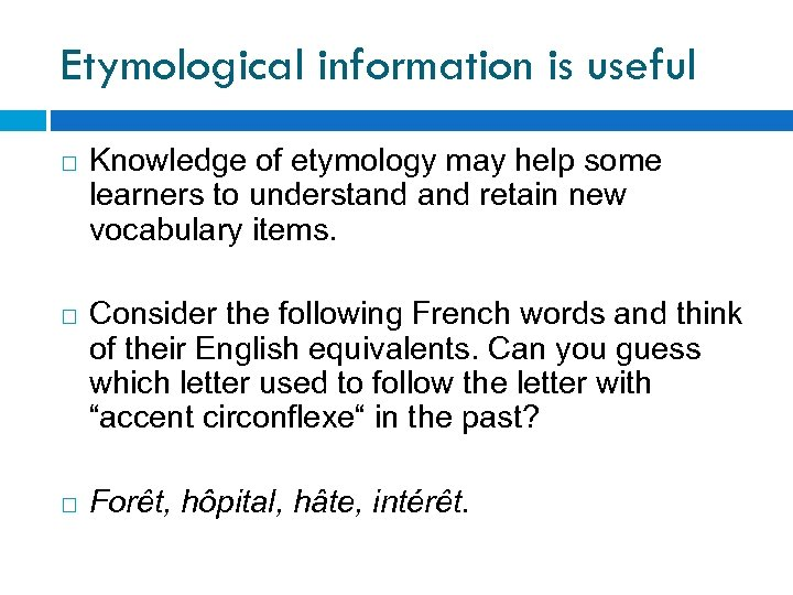 Etymological information is useful Knowledge of etymology may help some learners to understand retain