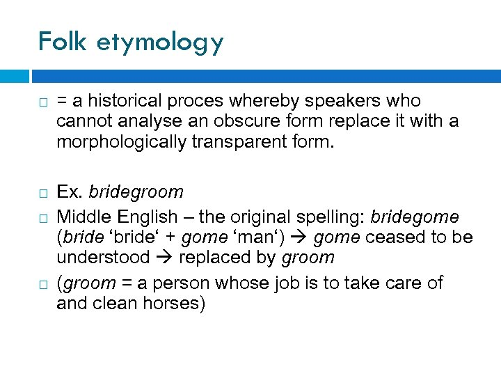 Folk etymology = a historical proces whereby speakers who cannot analyse an obscure form