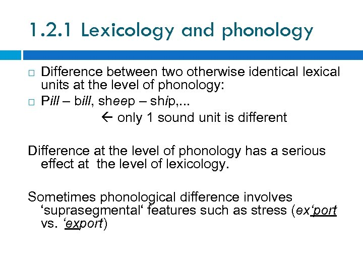 1. 2. 1 Lexicology and phonology Difference between two otherwise identical lexical units at