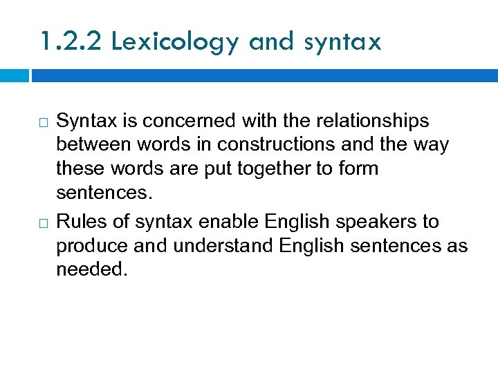 1. 2. 2 Lexicology and syntax Syntax is concerned with the relationships between words
