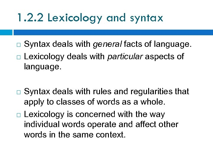 1. 2. 2 Lexicology and syntax Syntax deals with general facts of language. Lexicology