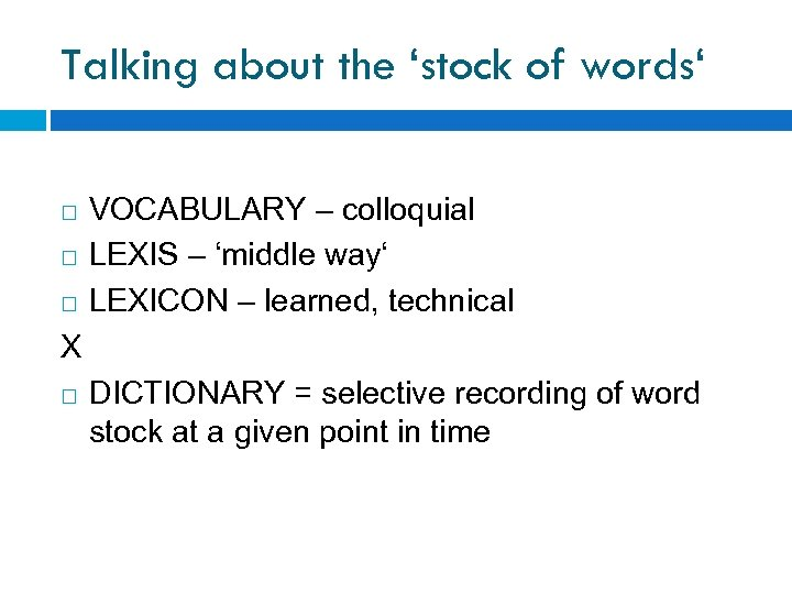 Talking about the 'stock of words' VOCABULARY – colloquial LEXIS – 'middle way' LEXICON