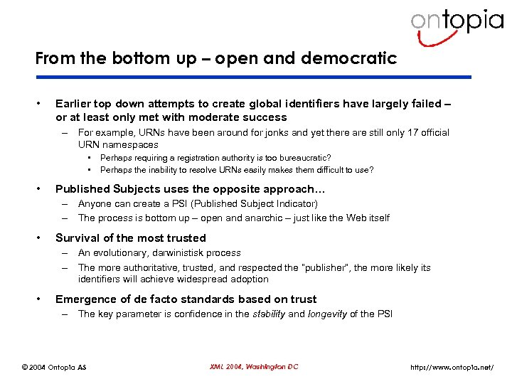 From the bottom up – open and democratic • Earlier top down attempts to