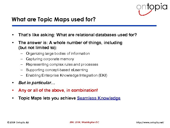 What are Topic Maps used for? • That's like asking: What are relational databases