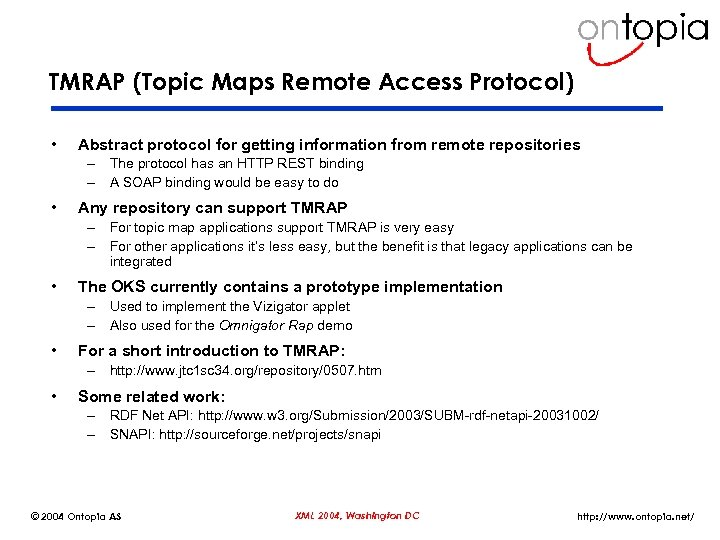 TMRAP (Topic Maps Remote Access Protocol) • Abstract protocol for getting information from remote