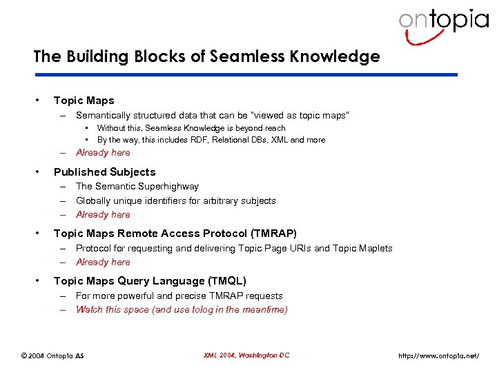 The Building Blocks of Seamless Knowledge • Topic Maps – Semantically structured data that