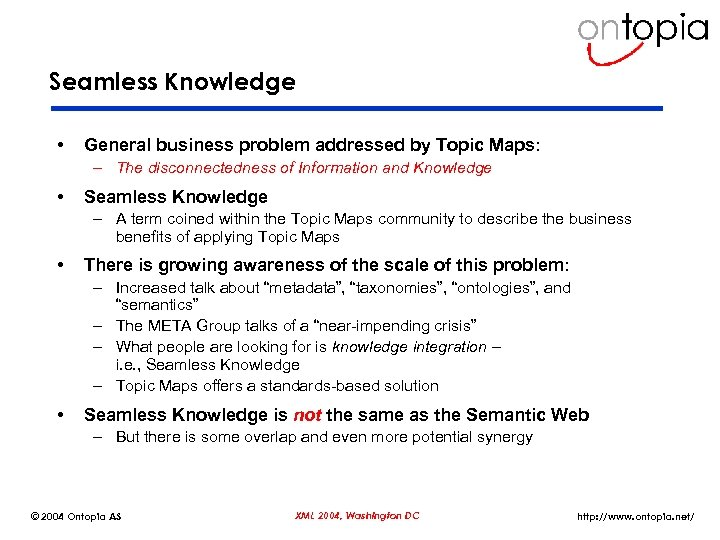 Seamless Knowledge • General business problem addressed by Topic Maps: – The disconnectedness of
