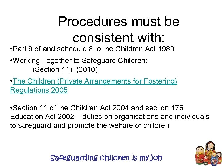 Procedures must be consistent with: • Part 9 of and schedule 8 to the