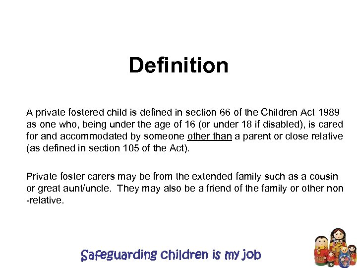 Definition A private fostered child is defined in section 66 of the Children Act