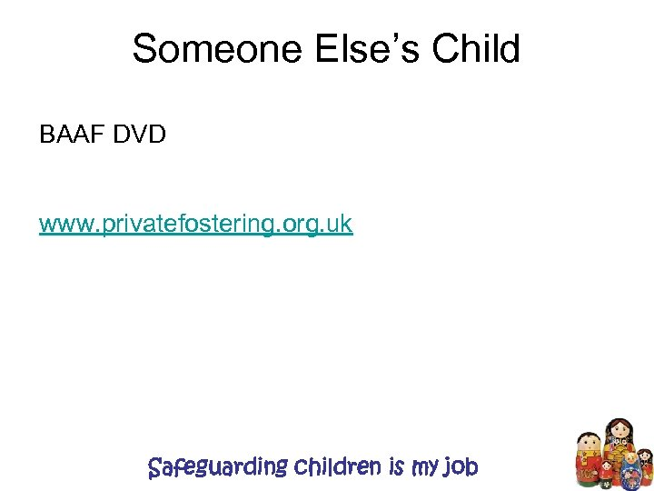 Someone Else's Child BAAF DVD www. privatefostering. org. uk Safeguarding children is my job