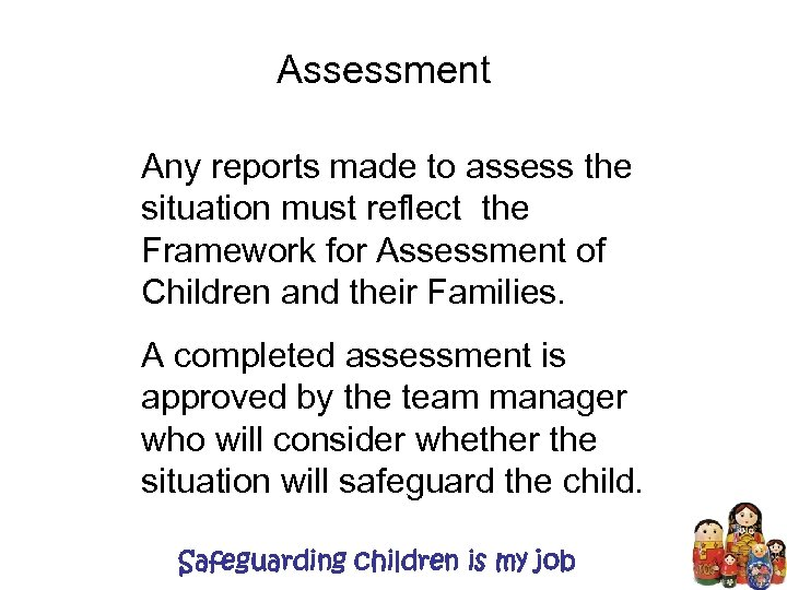 Assessment Any reports made to assess the situation must reflect the Framework for Assessment
