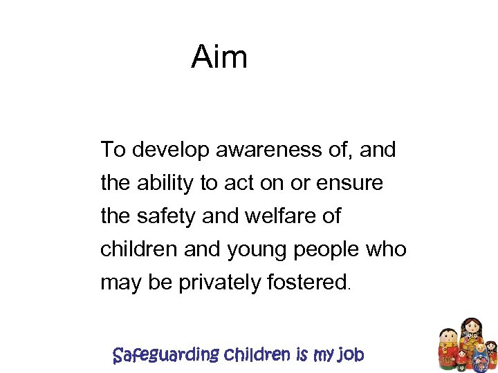 Aim To develop awareness of, and the ability to act on or ensure the
