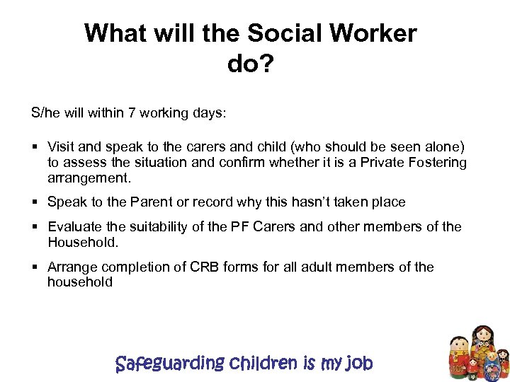 What will the Social Worker do? S/he will within 7 working days: § Visit