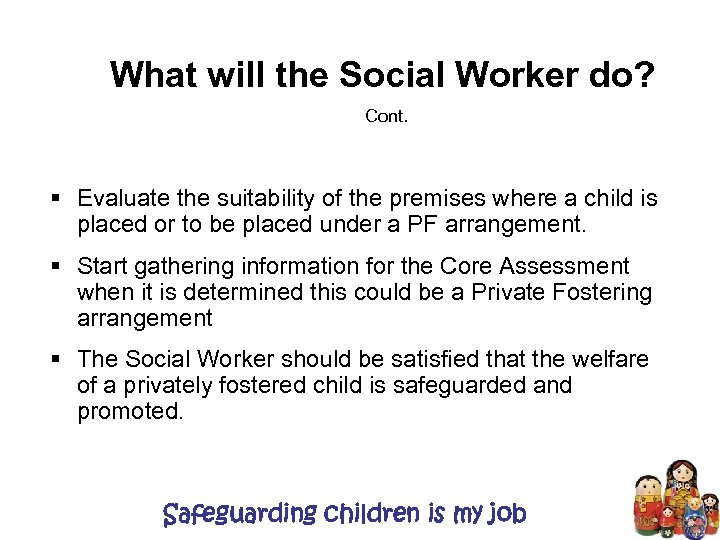 What will the Social Worker do? Cont. § Evaluate the suitability of the premises