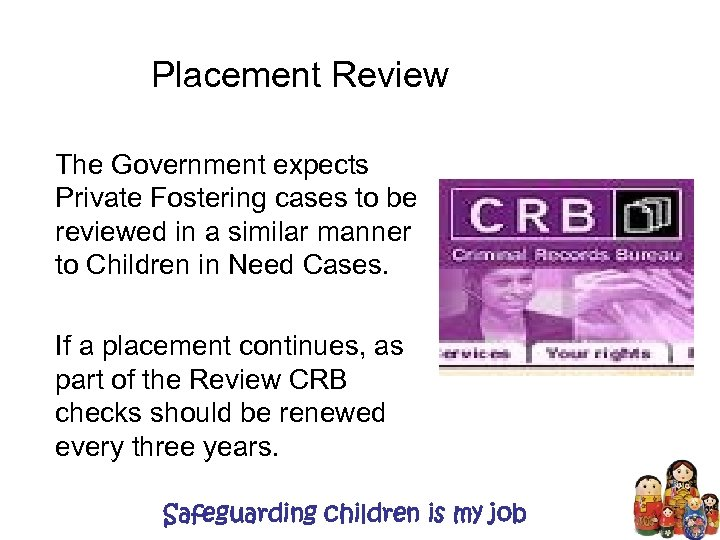 Placement Review The Government expects Private Fostering cases to be reviewed in a similar