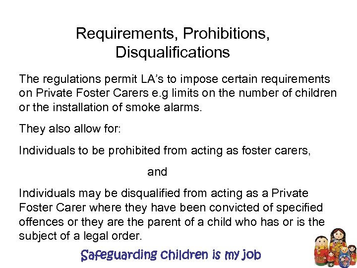 Requirements, Prohibitions, Disqualifications The regulations permit LA's to impose certain requirements on Private Foster
