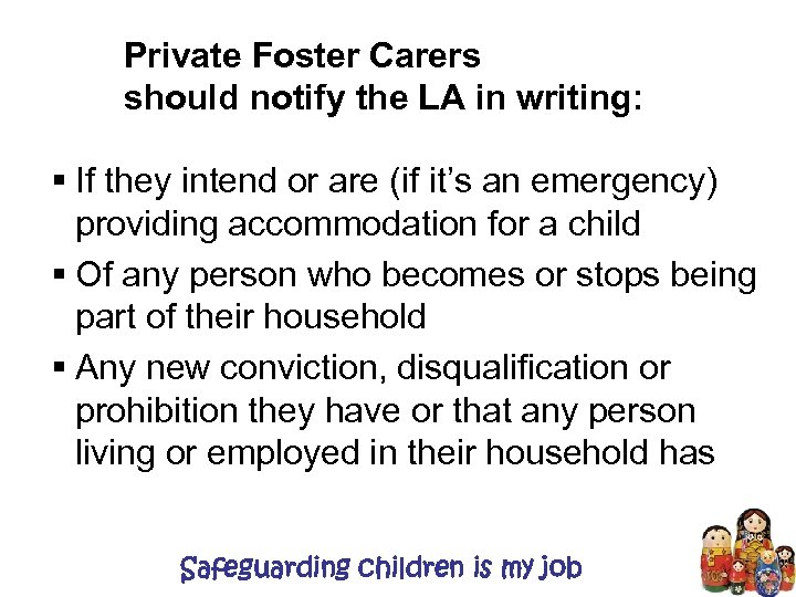Private Foster Carers should notify the LA in writing: § If they intend or