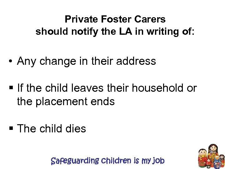 Private Foster Carers should notify the LA in writing of: • Any change in
