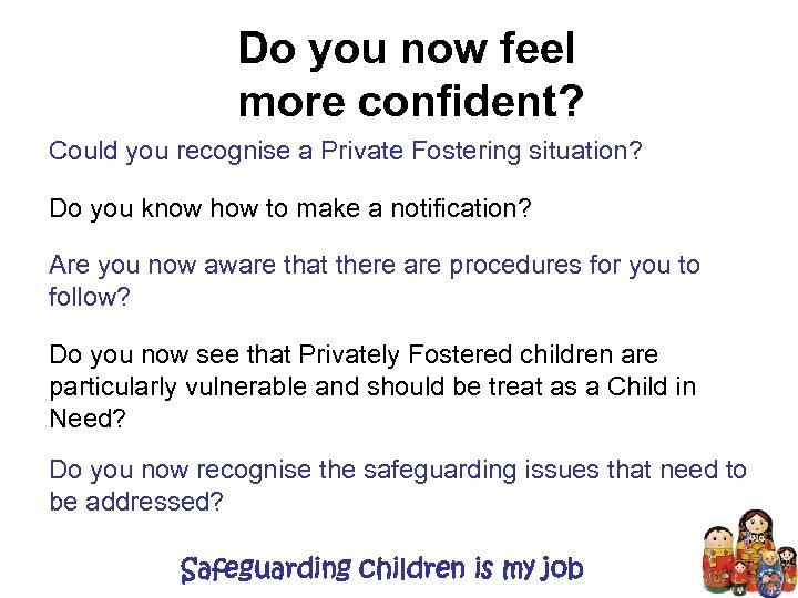 Do you now feel more confident? Could you recognise a Private Fostering situation? Do