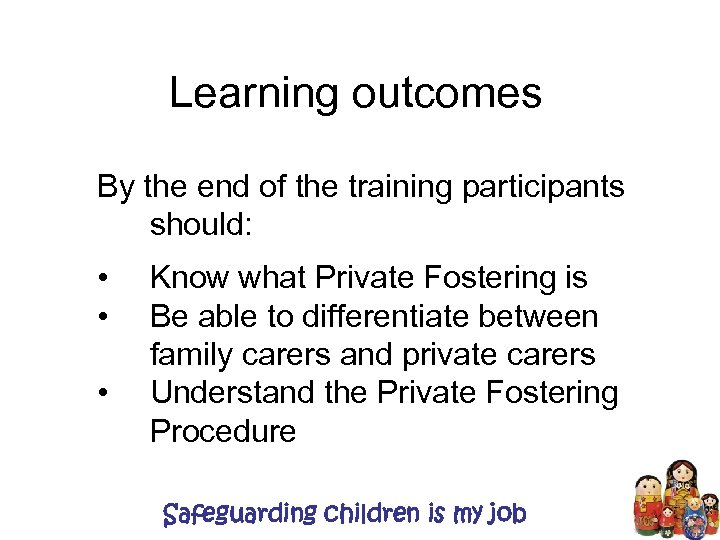 Learning outcomes By the end of the training participants should: • • • Know