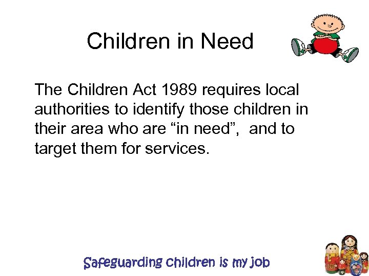 Children in Need The Children Act 1989 requires local authorities to identify those children