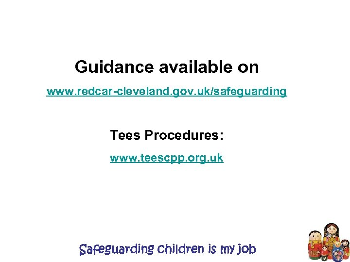 Guidance available on www. redcar-cleveland. gov. uk/safeguarding Tees Procedures: www. teescpp. org. uk Safeguarding