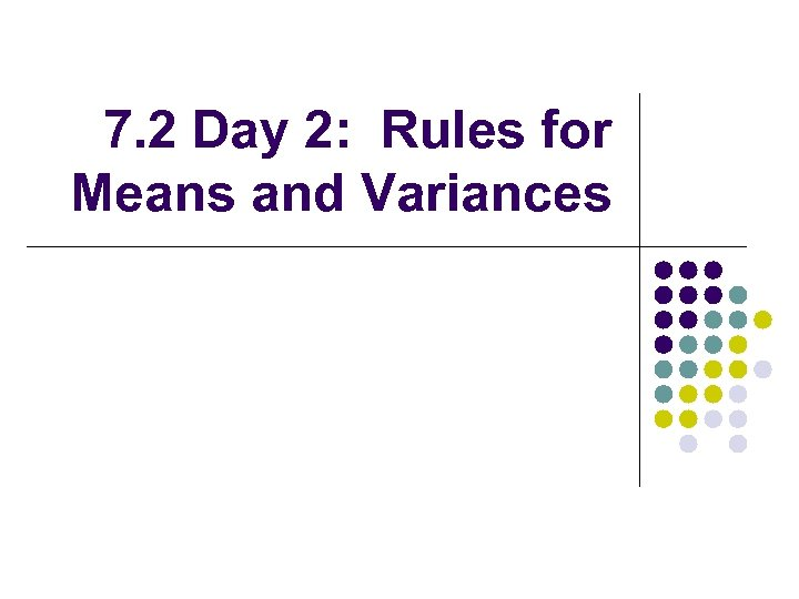 7. 2 Day 2: Rules for Means and Variances