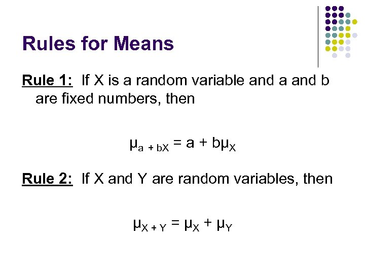 Rules for Means Rule 1: If X is a random variable and a and