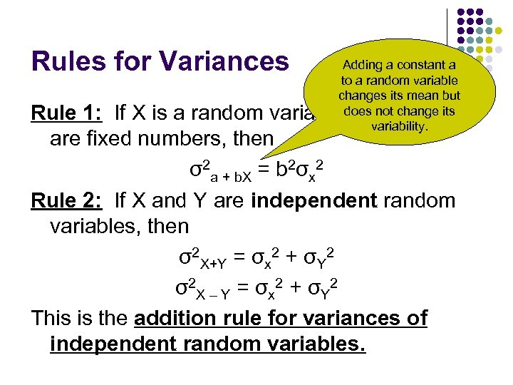Rules for Variances Adding a constant a to a random variable changes its mean
