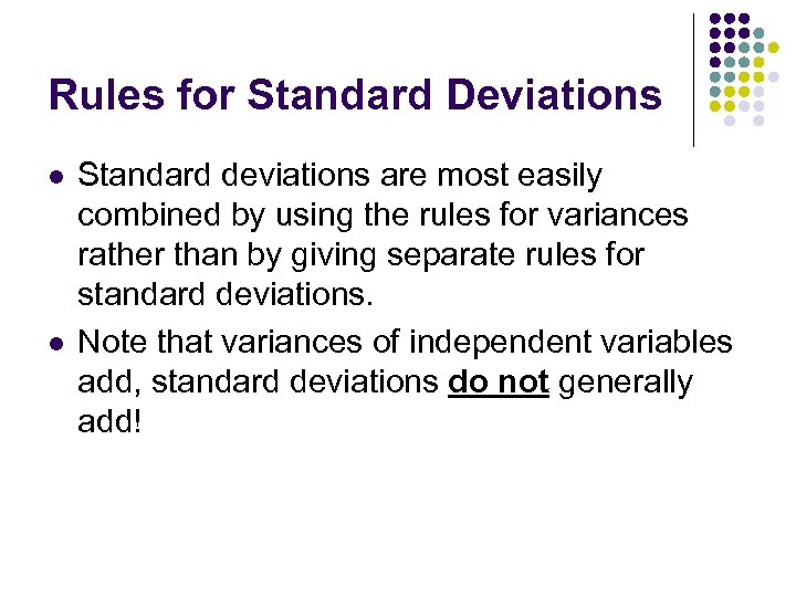 Rules for Standard Deviations l l Standard deviations are most easily combined by using