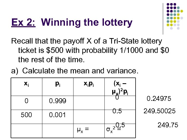 Ex 2: Winning the lottery Recall that the payoff X of a Tri-State lottery