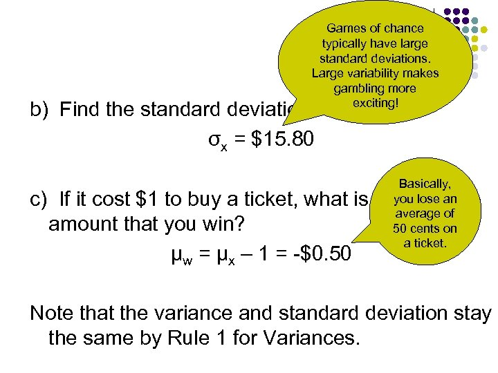 Games of chance typically have large standard deviations. Large variability makes gambling more exciting!