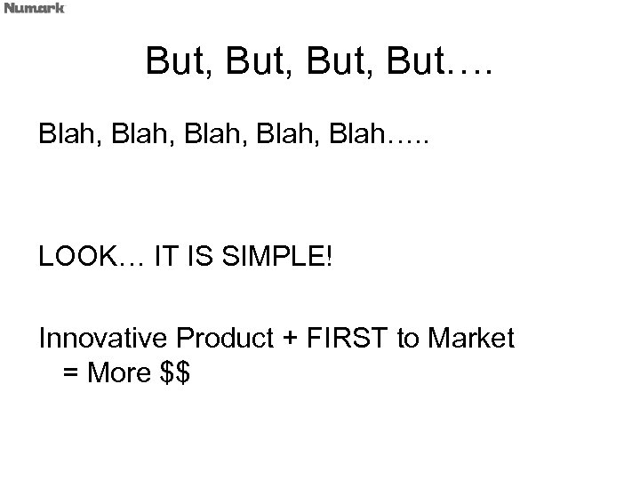 But, But…. Blah, Blah…. . LOOK… IT IS SIMPLE! Innovative Product + FIRST to