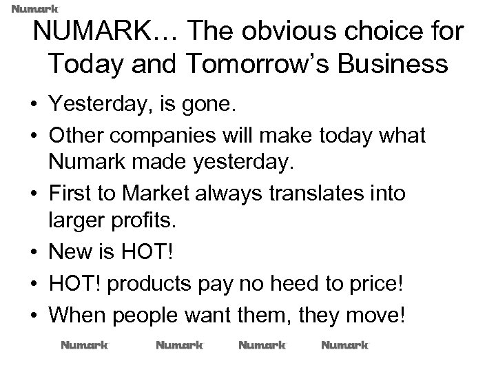 NUMARK… The obvious choice for Today and Tomorrow's Business • Yesterday, is gone. •