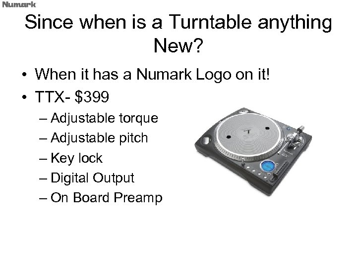 Since when is a Turntable anything New? • When it has a Numark Logo