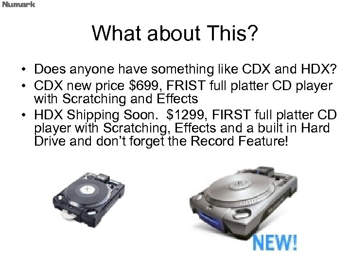 What about This? • Does anyone have something like CDX and HDX? • CDX