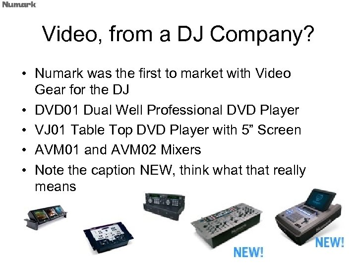 Video, from a DJ Company? • Numark was the first to market with Video