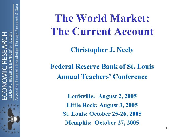 The World Market: The Current Account Christopher J. Neely Federal Reserve Bank of St.