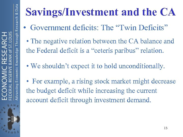"""Savings/Investment and the CA • Government deficits: The """"Twin Deficits"""" • The negative relation"""