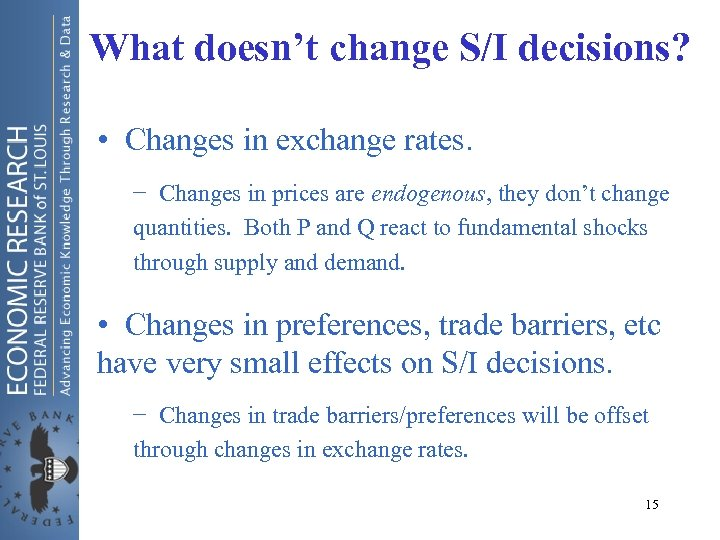 What doesn't change S/I decisions? • Changes in exchange rates. − Changes in prices