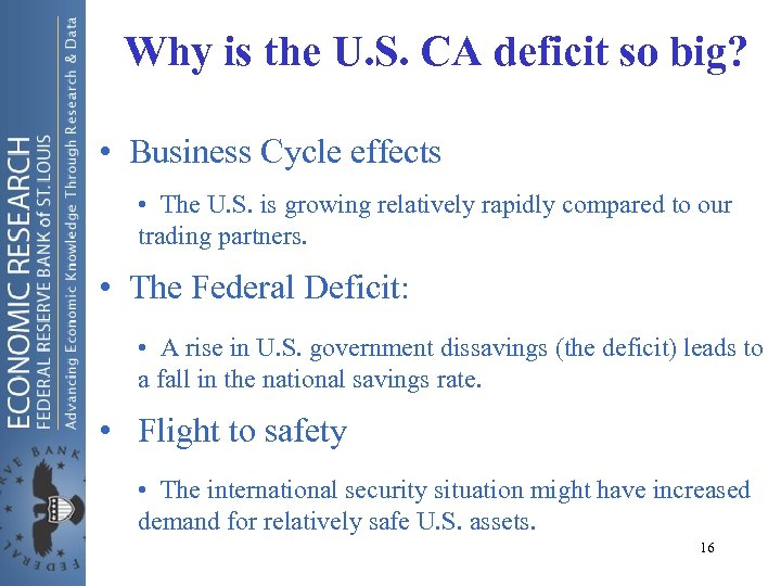 Why is the U. S. CA deficit so big? • Business Cycle effects •