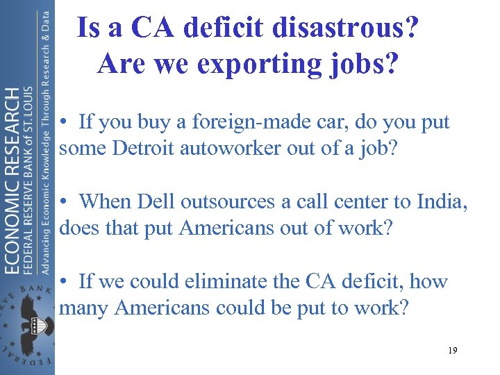 Is a CA deficit disastrous? Are we exporting jobs? • If you buy a