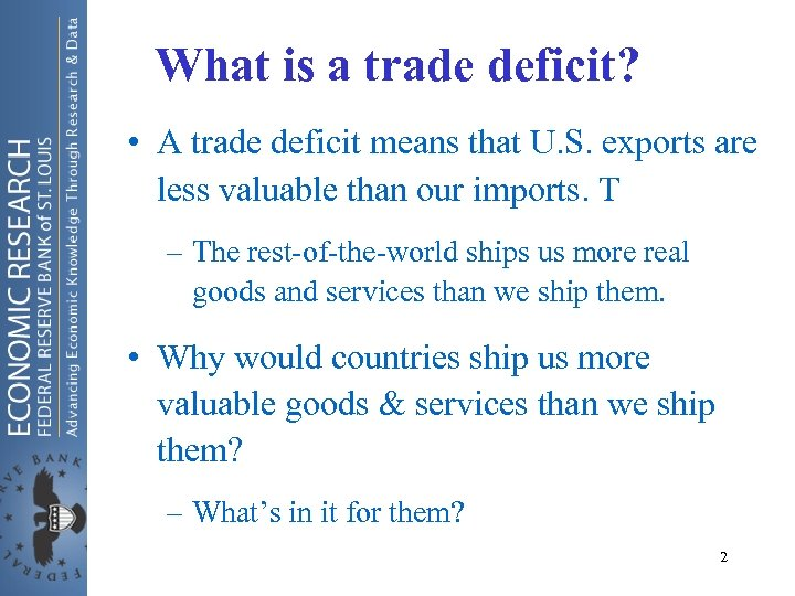 What is a trade deficit? • A trade deficit means that U. S. exports