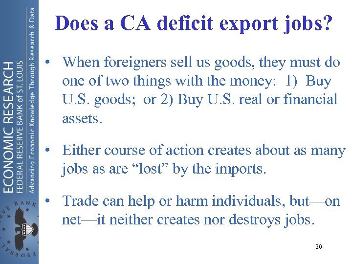 Does a CA deficit export jobs? • When foreigners sell us goods, they must