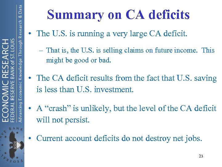 Summary on CA deficits • The U. S. is running a very large CA